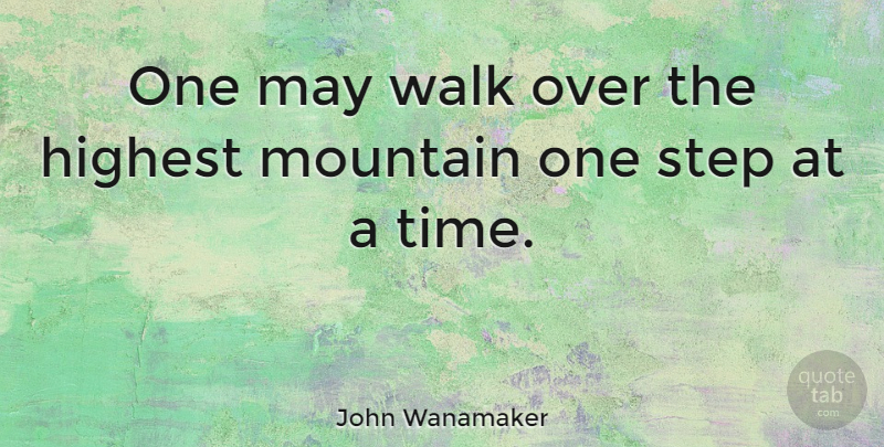 John Wanamaker One May Walk Over The Highest Mountain One Step At A