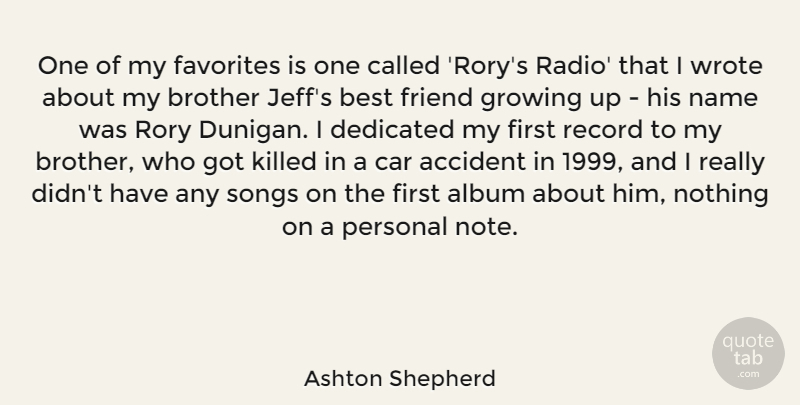Ashton Shepherd Quote About Accident, Album, Best, Car, Dedicated: One Of My Favorites Is...