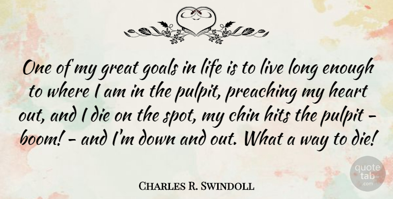 Charles R. Swindoll Quote About Heart, Long, Goal: One Of My Great Goals...