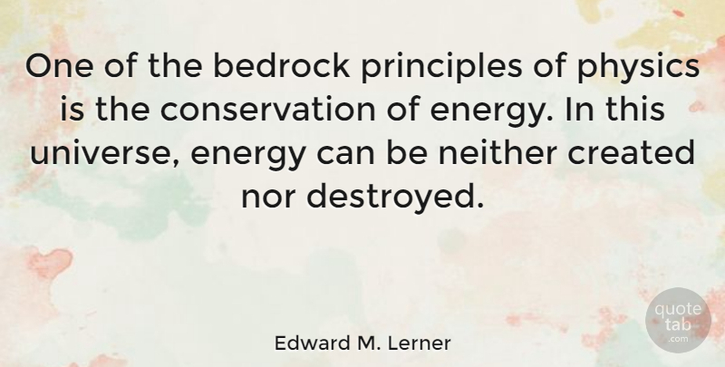 Edward M. Lerner Quote About Bedrock, Created, Neither, Nor, Principles: One Of The Bedrock Principles...