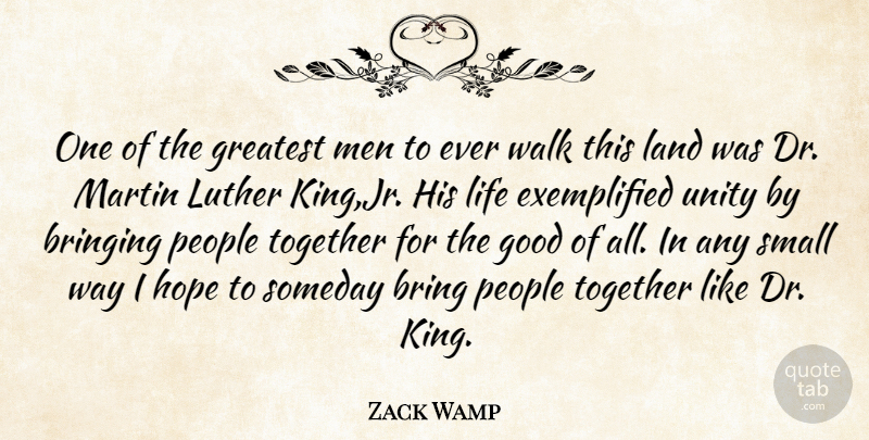 Zack Wamp Quote About Bringing, English Actress, Good, Greatest, Hope: One Of The Greatest Men...