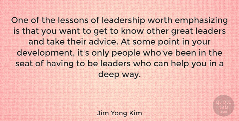Jim Yong Kim Quote About Great, Help, Leadership, Lessons, People: One Of The Lessons Of...