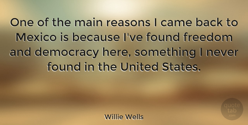 Willie Wells Quote About Came, Freedom, Main, Mexico, Reasons: One Of The Main Reasons...