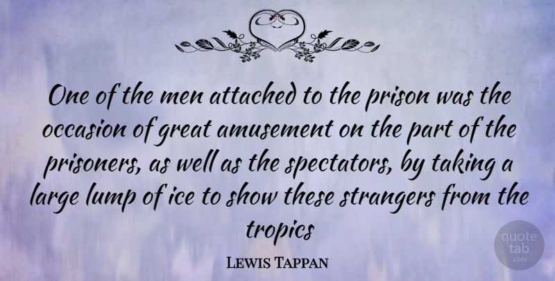 Lewis Tappan Quote About Men, Ice, Prison: One Of The Men Attached...