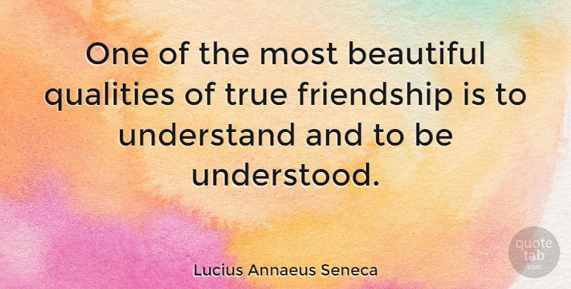 Lucius Annaeus Seneca Quote About Beautiful, Friendship, Friends Or Friendship, Qualities, Understand: One Of The Most Beautiful...
