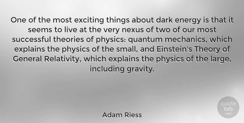 Adam Riess Quote About Dark, Energy, Exciting, Explains, General: One Of The Most Exciting...