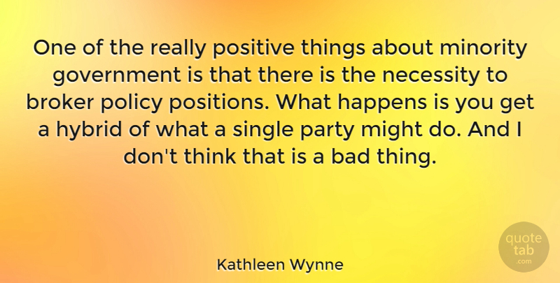 Kathleen Wynne Quote About Party, Thinking, Government: One Of The Really Positive...
