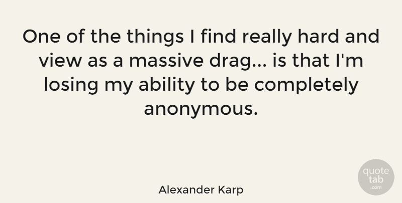 Alexander Karp Quote About Hard, Massive: One Of The Things I...