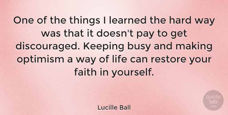 Lucille Ball Quote About Positive, Happiness, Optimistic: One Of The Things I...