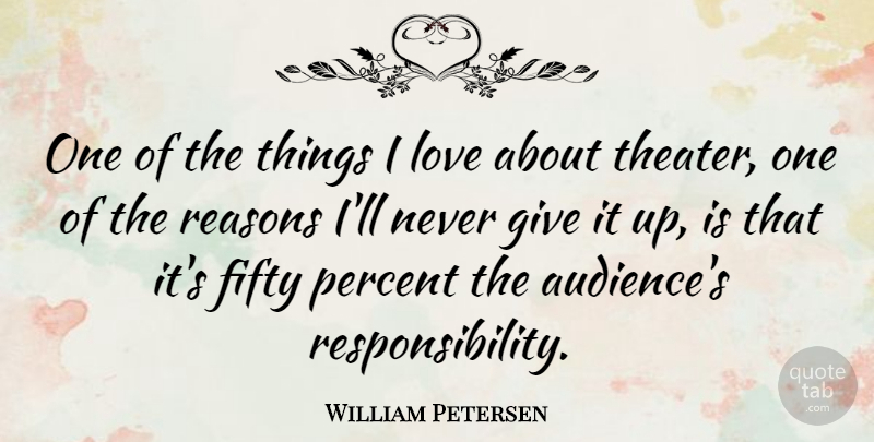 William Petersen Quote About Responsibility, Giving, Things I Love: One Of The Things I...