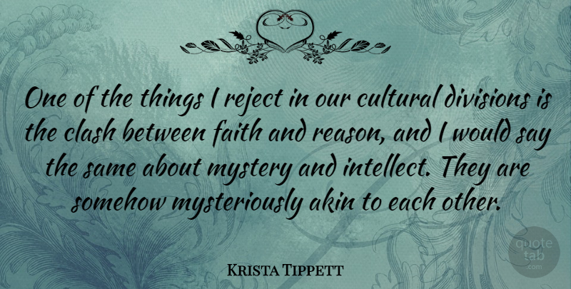 Krista Tippett Quote About Clash, Cultural, Divisions, Faith, Reject: One Of The Things I...