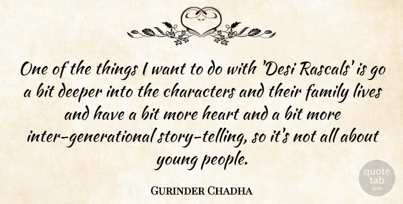 Gurinder Chadha Quote About Bit, Deeper, Family, Lives: One Of The Things I...