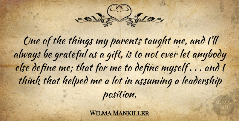 Wilma Mankiller One Of The Things My Parents Taught Me And Ill