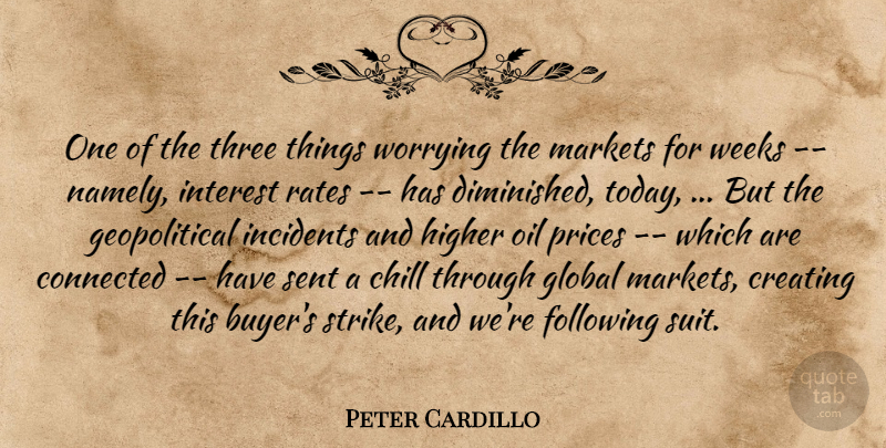 Peter Cardillo Quote About Chill, Connected, Creating, Following, Global: One Of The Three Things...