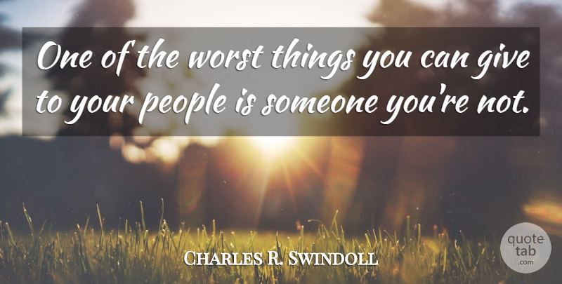 Charles R. Swindoll Quote About Giving, People, Worst: One Of The Worst Things...