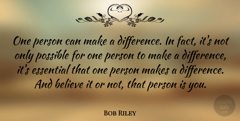 Bob Riley One Person Can Make A Difference In Fact Its Not Only