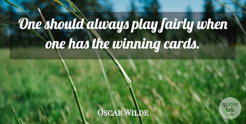 Oscar Wilde Quote About Inspirational, Funny, Life: One Should Always Play Fairly...