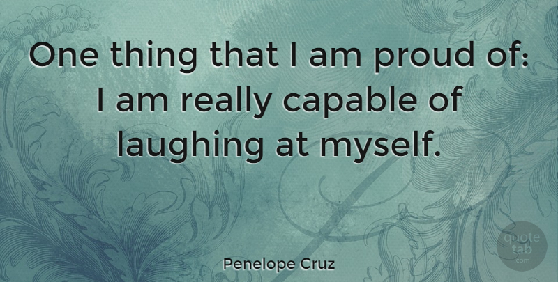 Penelope Cruz One Thing That I Am Proud Of I Am Really Capable Of