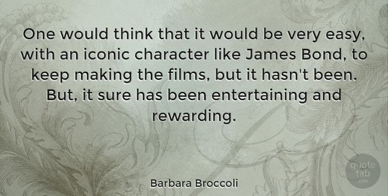Barbara Broccoli Quote About Character, Thinking, Would Be: One Would Think That It...