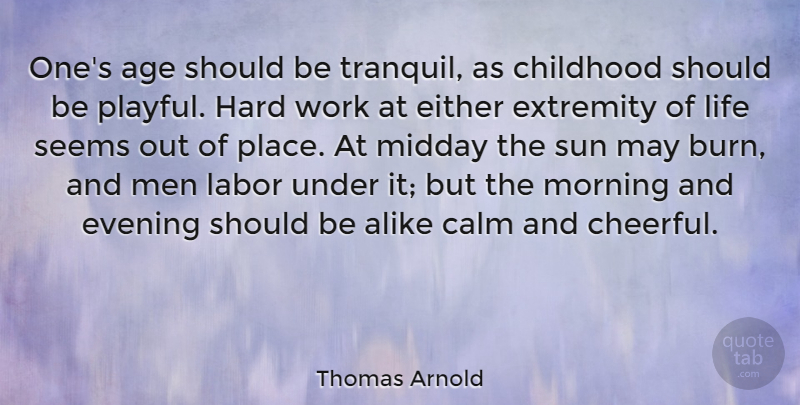 Thomas Arnold Quote About Age, Alike, Calm, Childhood, Either: Ones Age Should Be Tranquil...