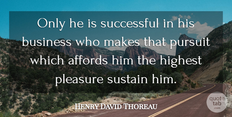 Henry David Thoreau Quote About Inspirational, Success, Business: Only He Is Successful In...