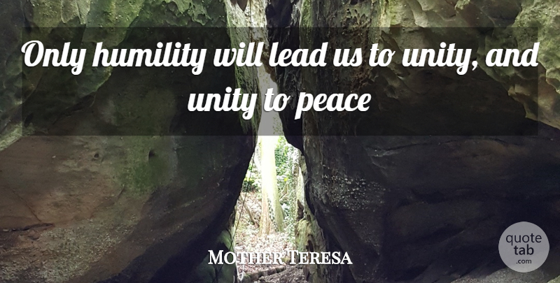 Mother Teresa Only Humility Will Lead Us To Unity And Unity To