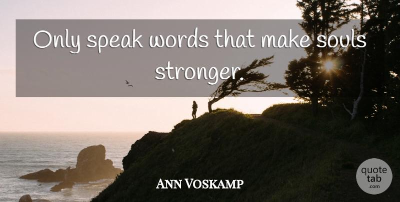 Ann Voskamp: Only speak words that make souls stronger ...