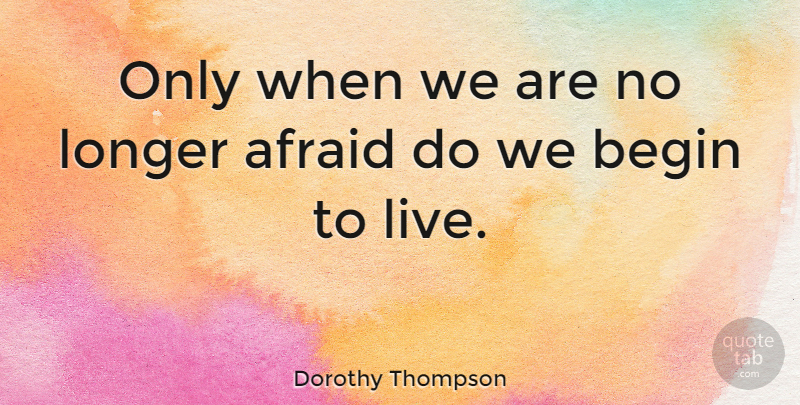 Dorothy Thompson Quote About Love, Inspirational, Motivational: Only When We Are No...