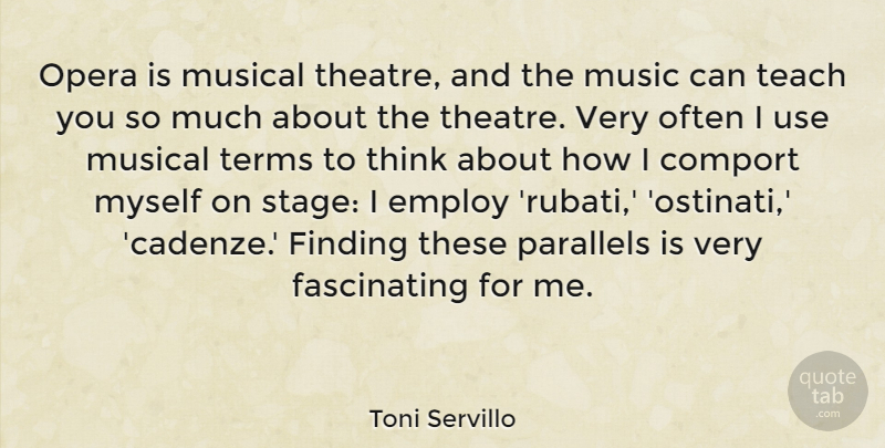 Toni Servillo Quote About Employ, Finding, Music, Musical, Opera: Opera Is Musical Theatre And...