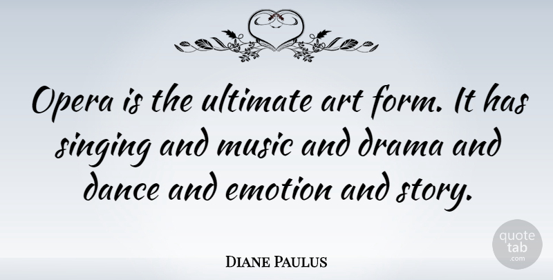 Diane Paulus Quote About Art, Drama, Singing: Opera Is The Ultimate Art...