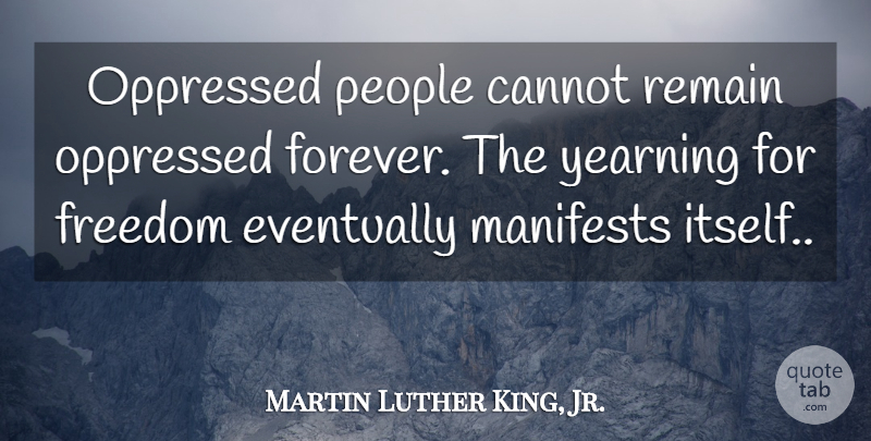 Martin Luther King, Jr. Quote About People, Forever, Yearning: Oppressed People Cannot Remain Oppressed...