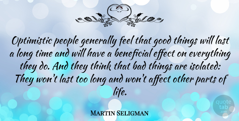 Martin Seligman Quote About Affect, Bad, Beneficial, Effect, Generally: Optimistic People Generally Feel That...