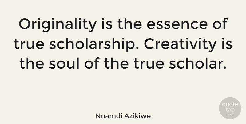 Nnamdi Azikiwe Quote About Creativity, Essence, Soul: Originality Is The Essence Of...
