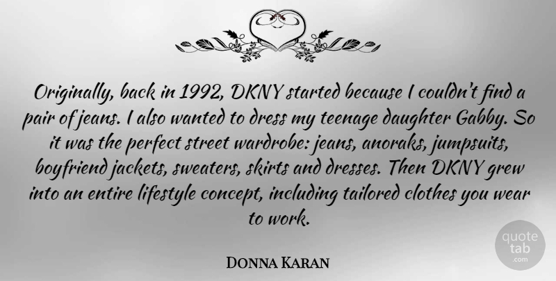 Donna Karan Quote About Boyfriend, Clothes, Dress, Entire, Grew: Originally Back In 1992 Dkny...