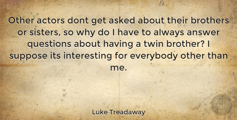 Luke Treadaway Other Actors Dont Get Asked About Their Brothers Or