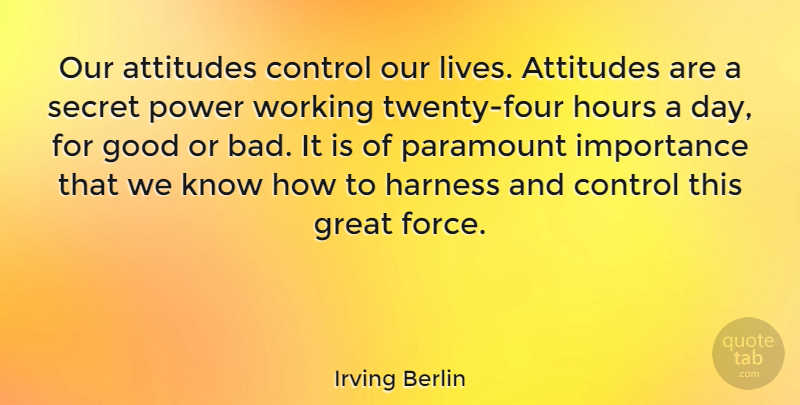 Irving Berlin Quote About Inspirational, Motivational, Positive: Our Attitudes Control Our Lives...
