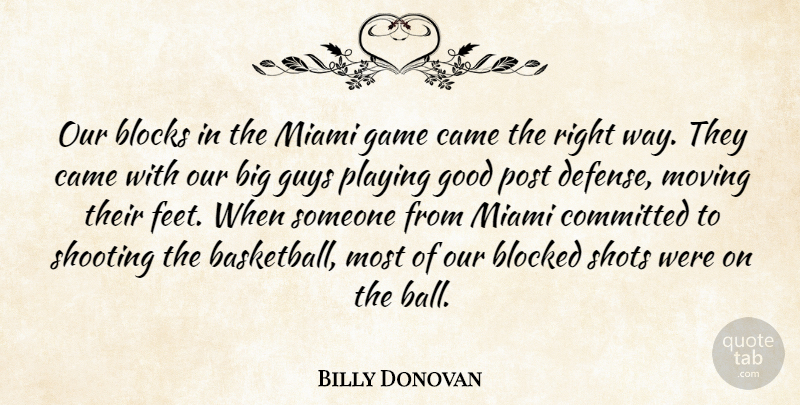 Billy Donovan Quote About Blocked, Blocks, Came, Committed, Game: Our Blocks In The Miami...