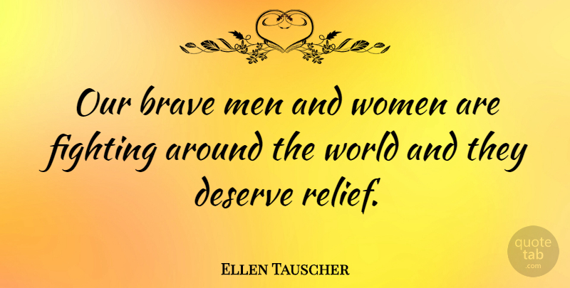 Ellen Tauscher Quote About Fighting, Men, Bravery: Our Brave Men And Women...