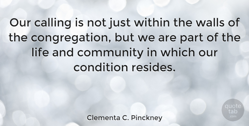 Clementa C. Pinckney Quote About Calling, Community, Condition, Life, Walls: Our Calling Is Not Just...
