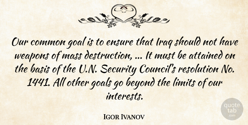 Igor Ivanov Quote About Attained, Basis, Beyond, Common, Ensure: Our Common Goal Is To...