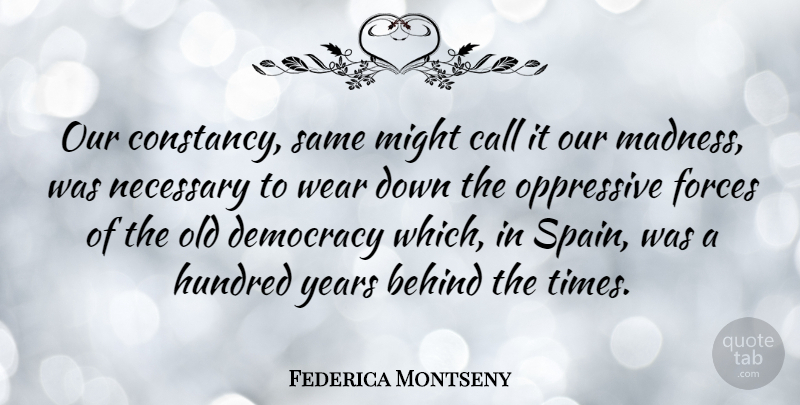 Federica Montseny Quote About Years, Democracy, Spain: Our Constancy Same Might Call...