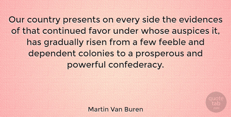 Martin Van Buren Quote About Continued, Country, Dependent, Feeble, Few: Our Country Presents On Every...