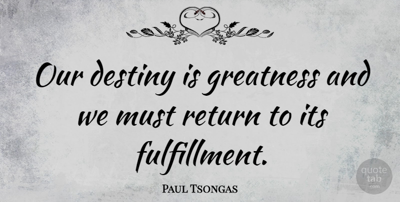 Paul Tsongas Quote About Greatness, Destiny, Return: Our Destiny Is Greatness And...