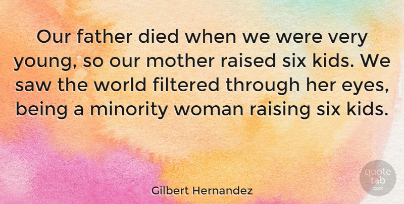 Gilbert Hernandez Quote About American Artist, Died, Filtered, Minority, Raised: Our Father Died When We...