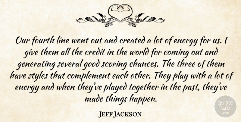 Jeff Jackson Quote About Coming, Complement, Created, Credit, Energy: Our Fourth Line Went Out...