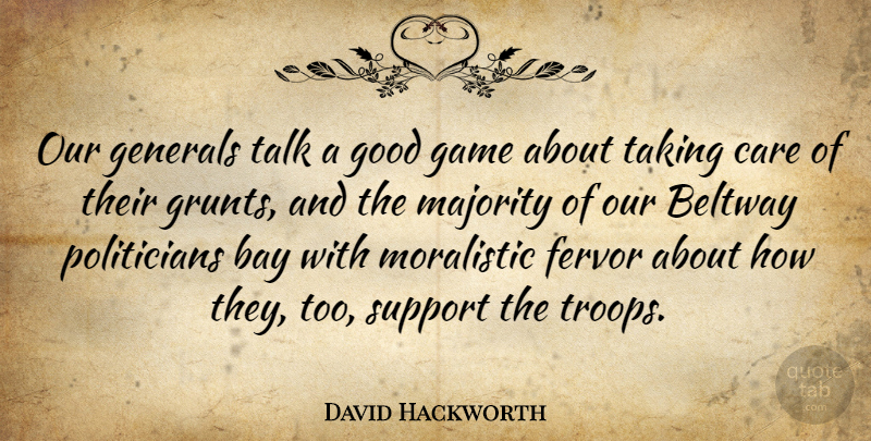 David Hackworth Quote About American Soldier, Bay, Care, Fervor, Generals: Our Generals Talk A Good...