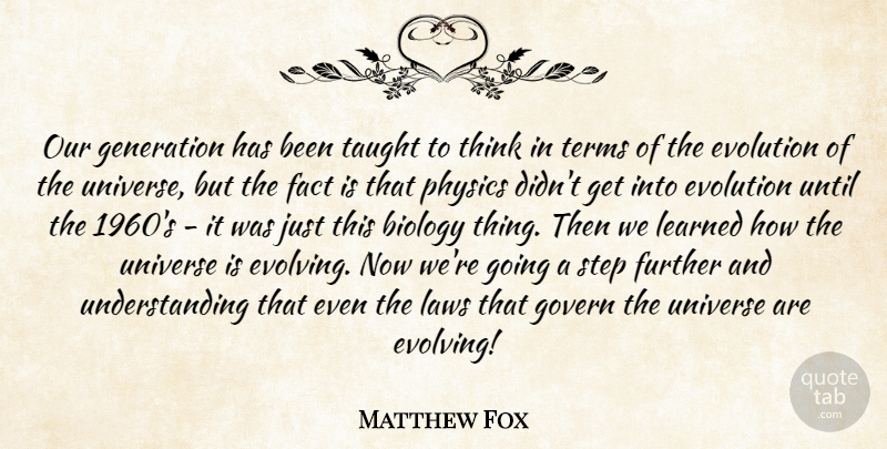Matthew Fox Quote About Biology, Evolution, Fact, Further, Generation: Our Generation Has Been Taught...