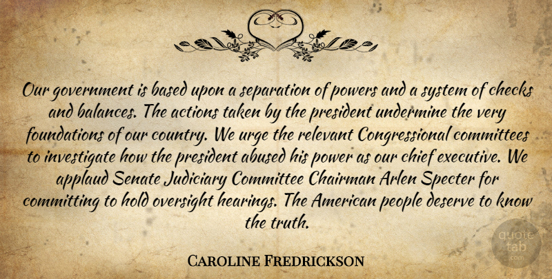 Caroline Fredrickson Quote About Actions, Applaud, Based, Chairman, Checks: Our Government Is Based Upon...