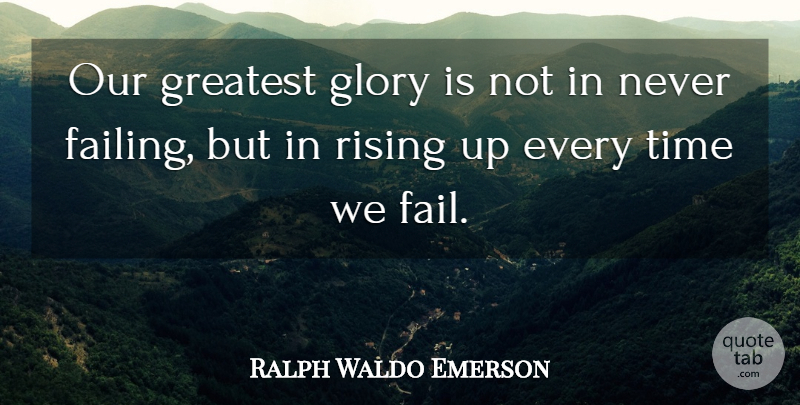 Ralph Waldo Emerson Our Greatest Glory Is Not In Never Failing But