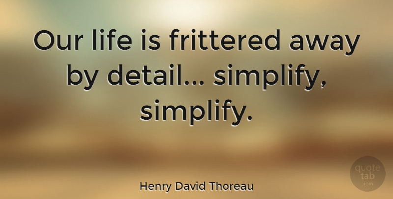 Henry David Thoreau Our Life Is Frittered Away By Detail